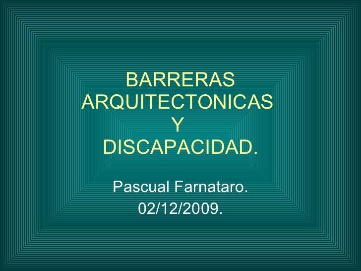 BARRERAS ARQUITECTONICAS  Y  DISCAPACIDAD. Pascual Farnataro. 02/12/2009.