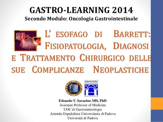 Edoardo V. Savarino MD, PhD Assistant Professor of Medicine UOC di Gastroenterologia Azienda Ospedaliera Universitaria di ...