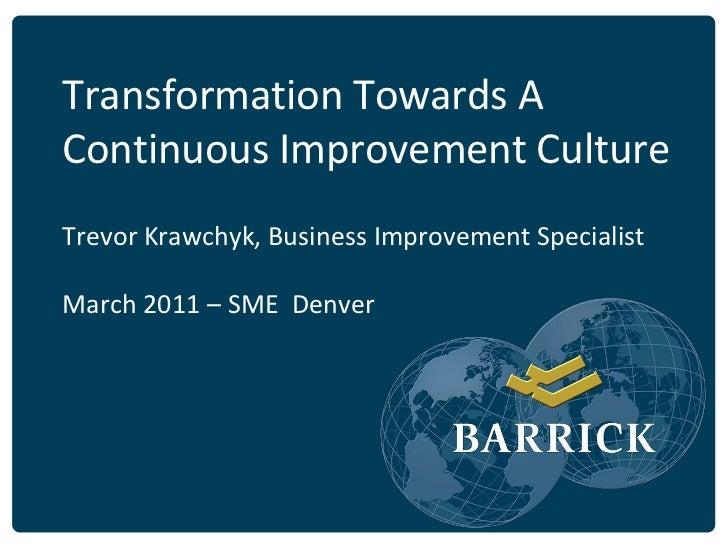 Transformation Towards AContinuous Improvement CultureTrevor Krawchyk, Business Improvement SpecialistMarch 2011 – SME Den...