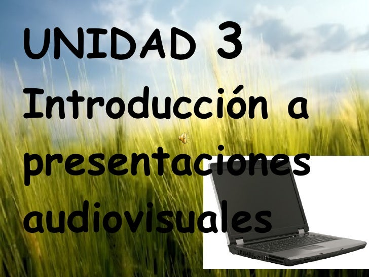 UNIDAD  3  Introducción a presentaciones audiovisuales