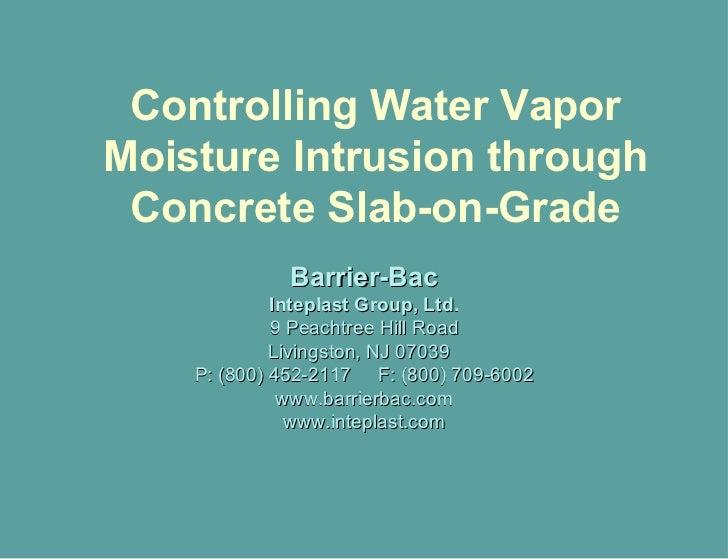 Controlling Water Vapor Moisture Intrusion through Concrete Slab-on-Grade Barrier-Bac Inteplast Group, Ltd. 9 Peachtree Hi...