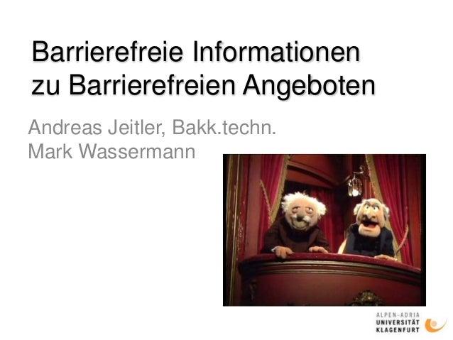 Barrierefreie Informationen zu Barrierefreien Angeboten Andreas Jeitler, Bakk.techn. Mark Wassermann