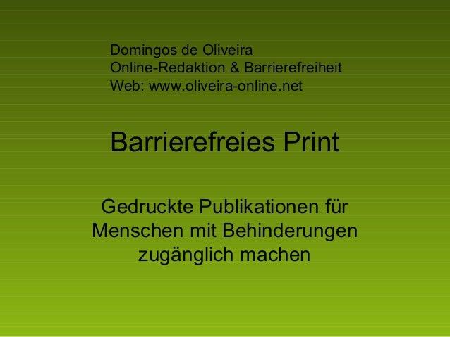 Barrierefreies Print Gedruckte Publikationen für Menschen mit Behinderungen zugänglich machen Domingos de Oliveira Online-...