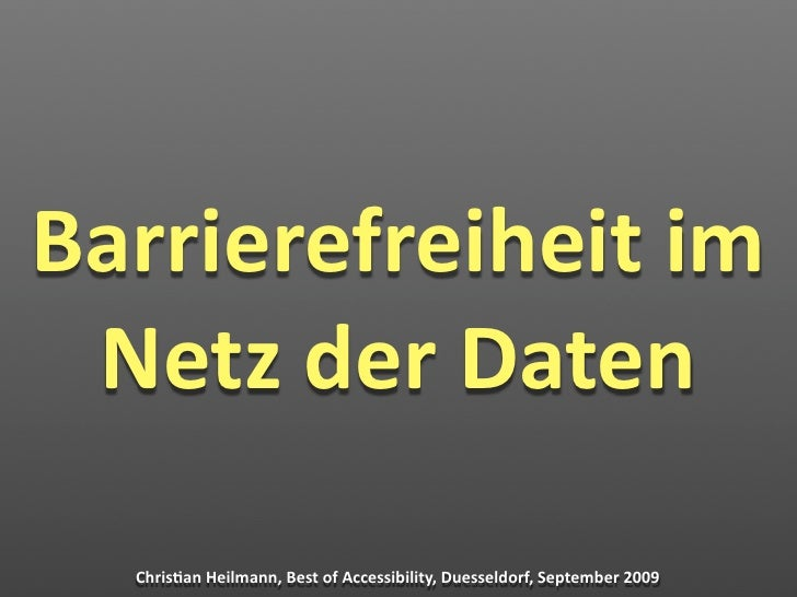 Barrierefreiheit im  Netz der Daten    Chris2an Heilmann, Best of Accessibility, Duesseldorf, September 2009