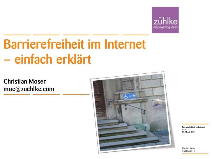 Barrierefreiheit im Internet – einfach erklärt<br />Christian Mosermoc@zuehlke.com<br />25. March 2011<br />Folie 1<br />C...