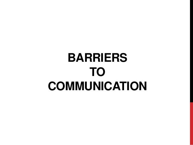BARRIERS     TOCOMMUNICATION