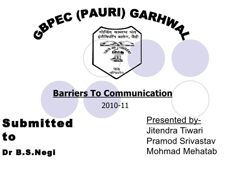 Barriers To Communication                    2010-11Submitted                     Presented by-                           ...