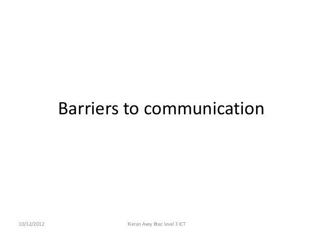 Barriers to communication10/12/2012           Kieran Avey Btec level 3 ICT
