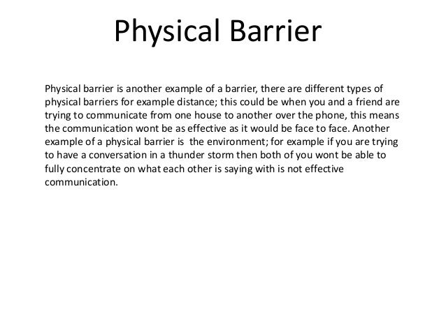 5 physical barriers to listening Effective listening barriers is an article that discusses the factors which blocks effective communication it enumerates the five (5) types of listening barriers and suggest ways to.