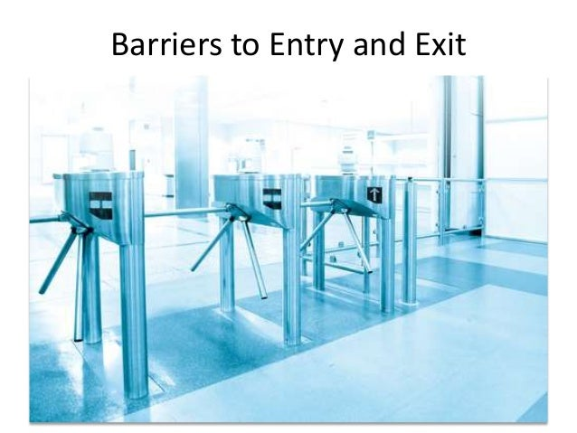barriers to entry Barriers to entry prevent potential competitors from entering the market some barriers are placed by the government, while others could be related to cost.