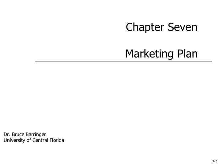 7-1 Chapter Seven Marketing Plan Dr. Bruce Barringer University of Central Florida