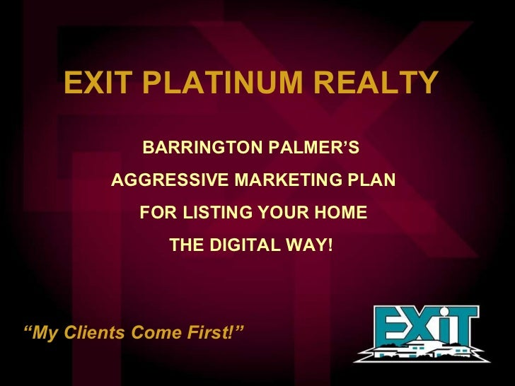 "EXIT PLATINUM REALTY  BARRINGTON PALMER'S  AGGRESSIVE MARKETING PLAN FOR LISTING YOUR HOME THE DIGITAL WAY!  "" My Clients ..."