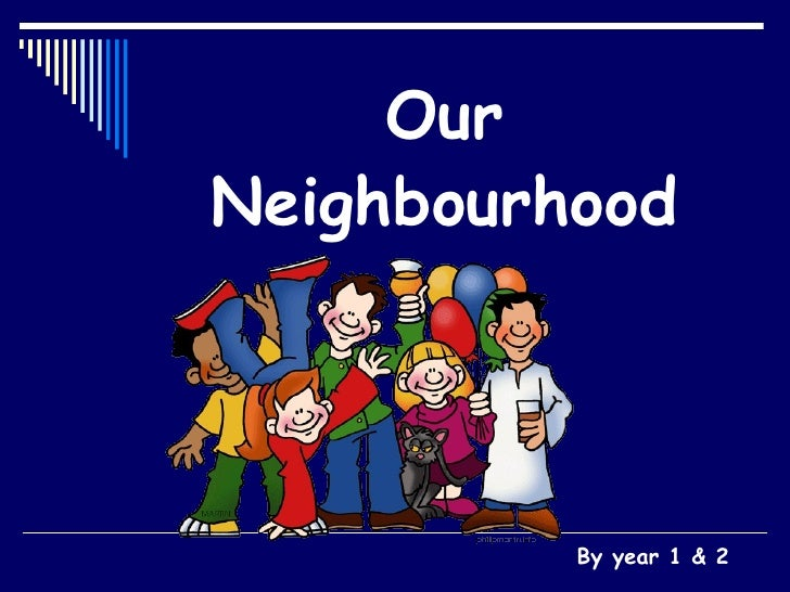 Our   Neighbourhood By year 1 & 2