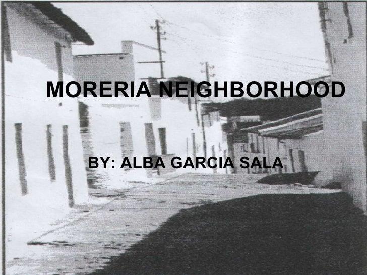 MORERIA NEIGHBORHOOD BY: ALBA GARCIA SALA