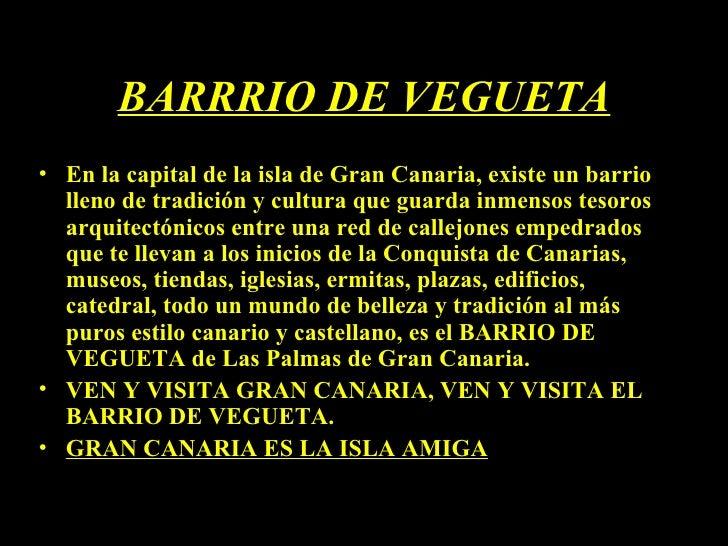 BARRRIO DE VEGUETA • En la capital de la isla de Gran Canaria, existe un barrio   lleno de tradición y cultura que guarda ...