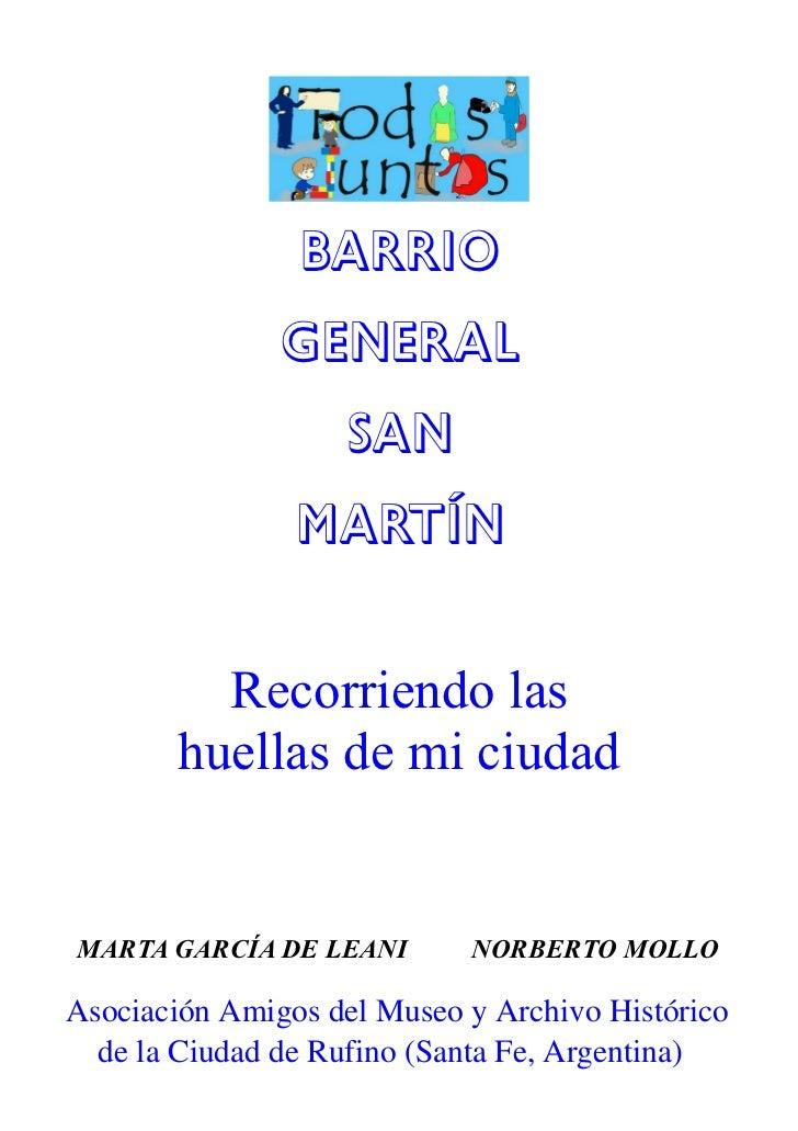 BARRIO               GENERAL                   SAN                MARTÍN         Recorriendo las       huellas de mi ciuda...
