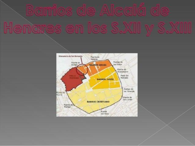 Los barrios judíos de Alcalá de Henares se encontraban principalmente en la parte Este de la ciudad y eran en general arte...
