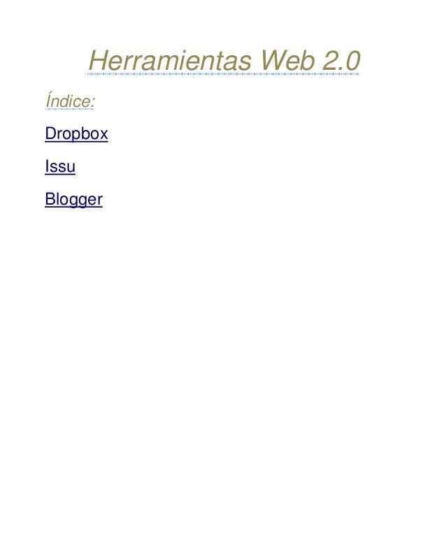 Herramientas Web 2.0 Índice: Dropbox Issu Blogger