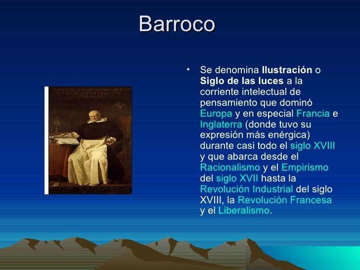 Barroco     •   Se denomina Ilustración o         Siglo de las luces a la         corriente intelectual de         pensami...