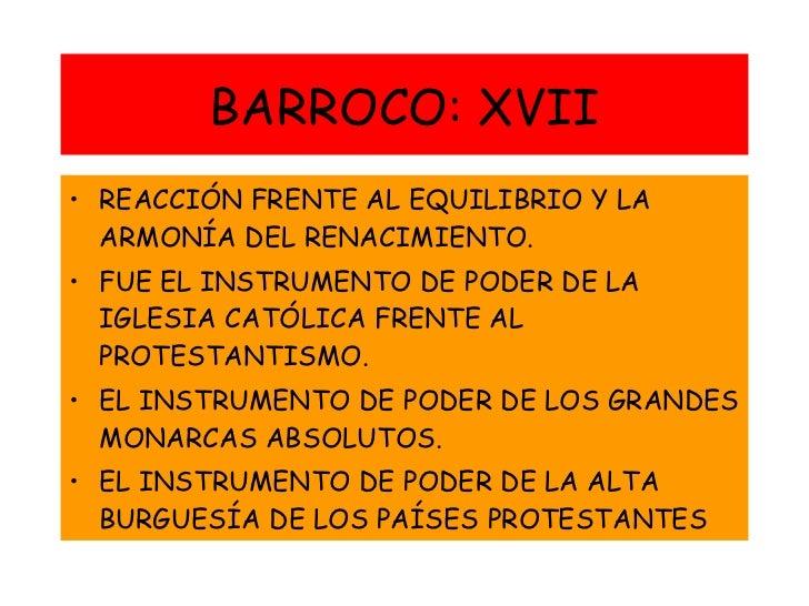 BARROCO: XVII <ul><li>REACCIÓN FRENTE AL EQUILIBRIO Y LA ARMONÍA DEL RENACIMIENTO. </li></ul><ul><li>FUE EL INSTRUMENTO DE...