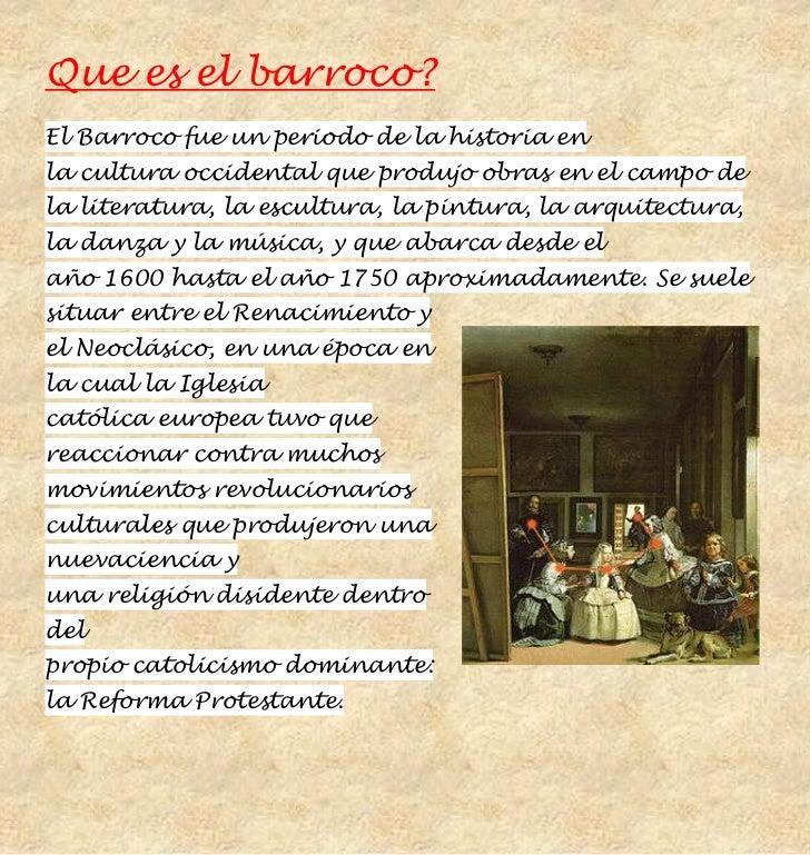 Que es el barroco?El Barroco fue un periodo de la historia enla cultura occidental que produjo obras en el campo dela lite...