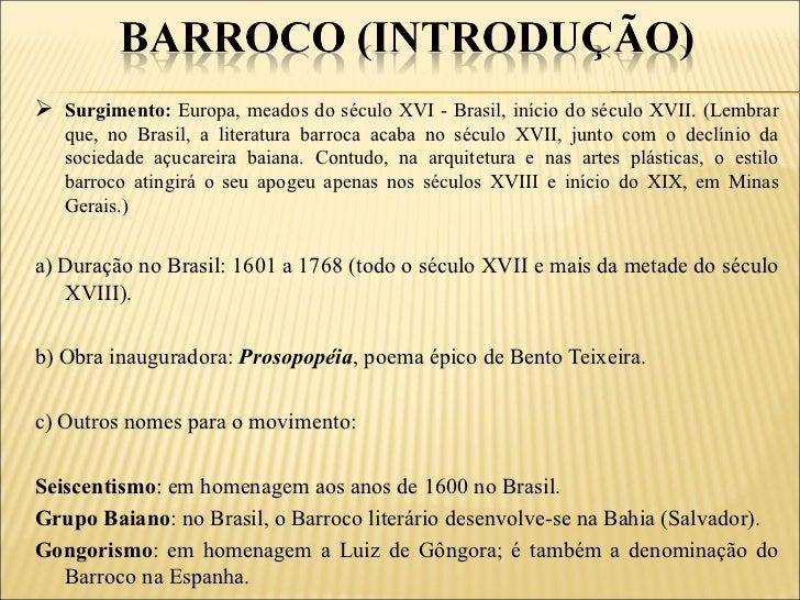  Surgimento: Europa, meados do século XVI - Brasil, início do século XVII. (Lembrar   que, no Brasil, a literatura barroc...