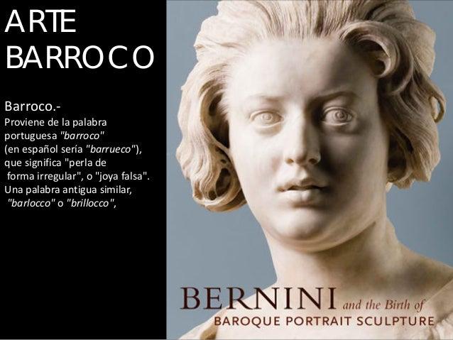 """ARTEBARROCOBarroco.-Proviene de la palabraportuguesa """"barroco""""(en español sería """"barrueco""""),que significa """"perla de forma ..."""