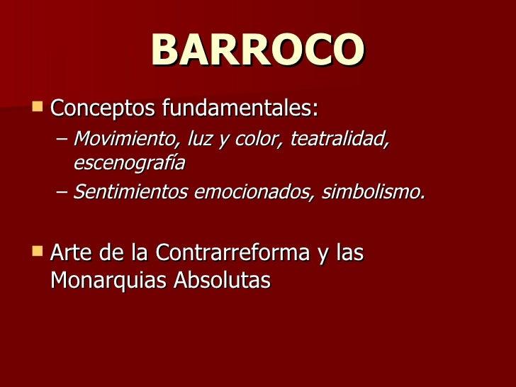 BARROCO <ul><li>Conceptos fundamentales:  </li></ul><ul><ul><li>Movimiento, luz y color, teatralidad, escenografía </li></...