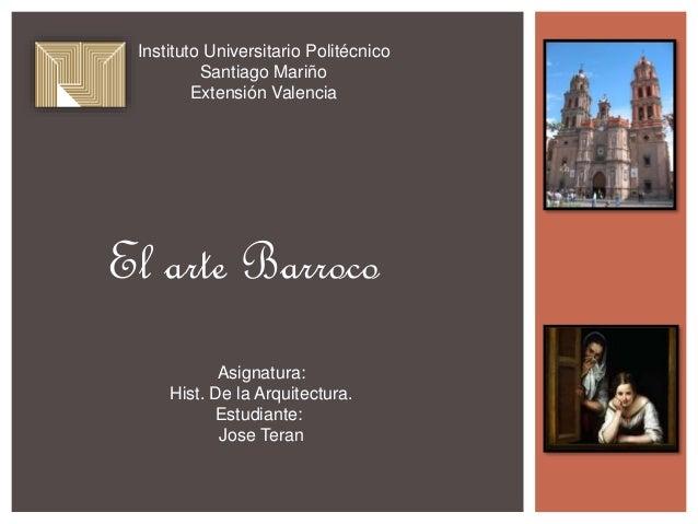 Instituto Universitario Politécnico  Santiago Mariño  Extensión Valencia  El arte Barroco  Asignatura:  Hist. De la Arquit...
