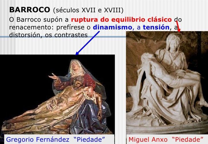 BARROCO   (séculos XVII e XVIII) O Barroco supón a  ruptura do equilibrio clásico  do renacemento: prefírese o  dinamismo ...