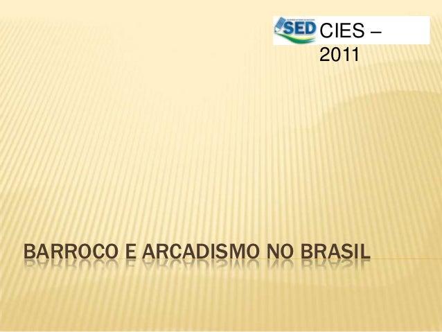 CIES –                        2011BARROCO E ARCADISMO NO BRASIL
