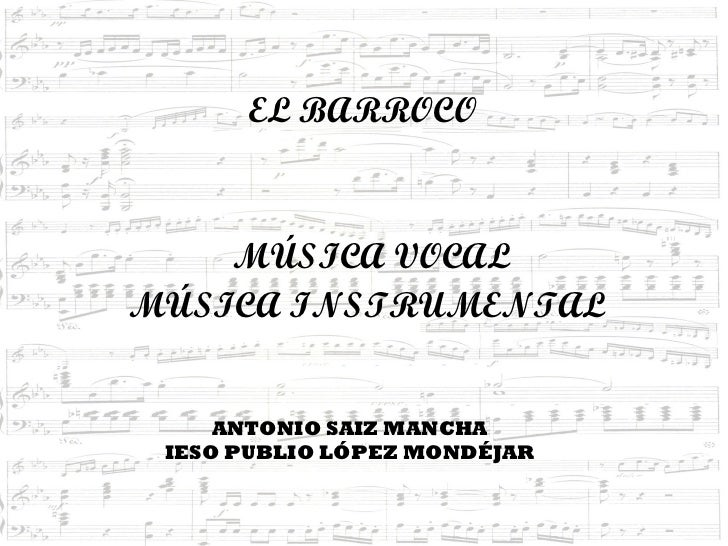 EL BARROCO  MÚSICA VOCAL MÚSICA INSTRUMENTAL ANTONIO SAIZ MANCHA IESO PUBLIO LÓPEZ MONDÉJAR