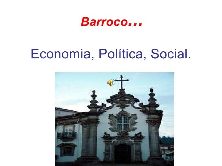 Economia, Política, Social. Barroco ...