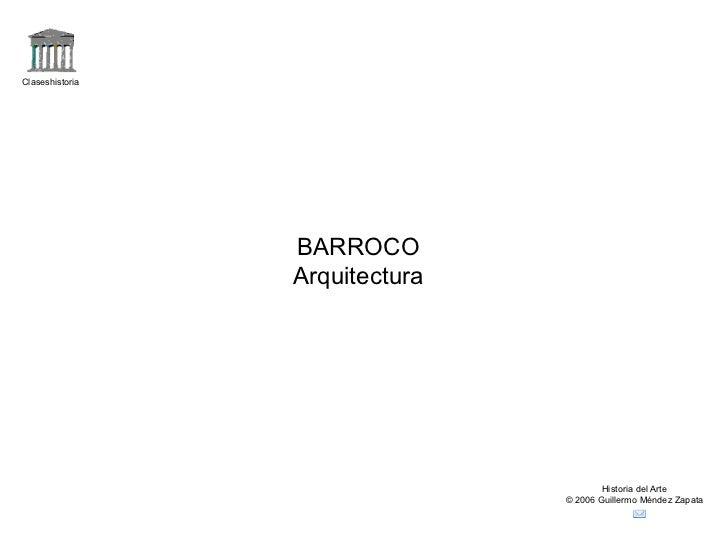Claseshistoria Historia del Arte © 2006 Guillermo Méndez Zapata BARROCO Arquitectura