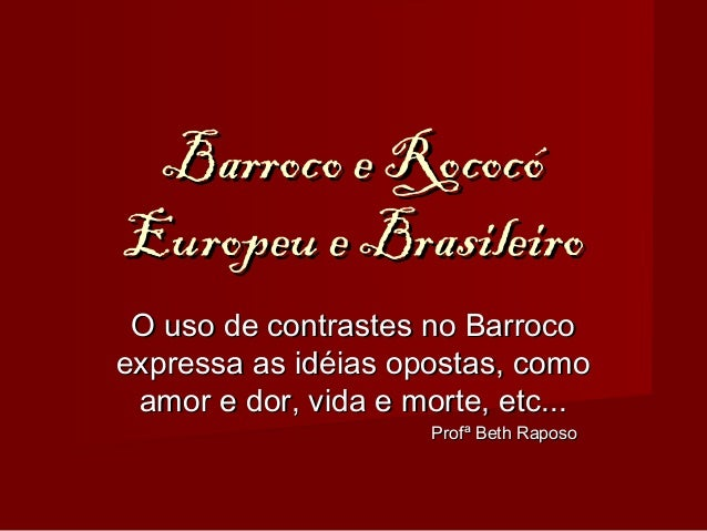 Barroco e RococóBarroco e Rococó Europeu e BrasileiroEuropeu e Brasileiro O uso de contrastes no BarrocoO uso de contraste...