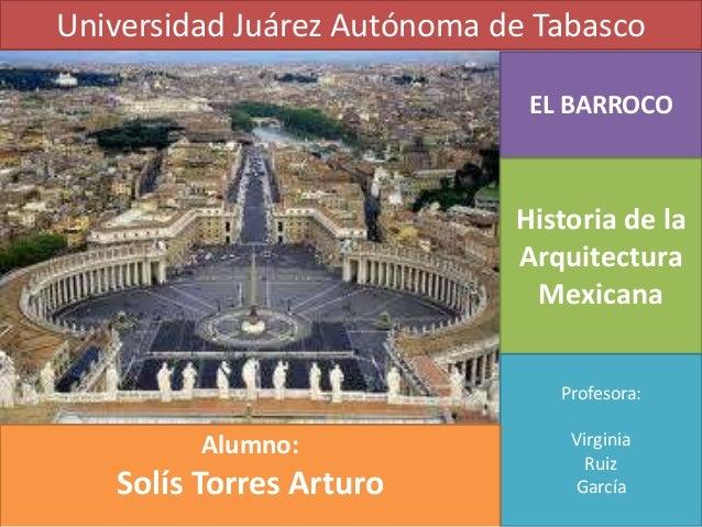 Universidad Juárez Autónoma de Tabasco                              EL BARROCO                             Historia de la ...