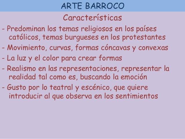 ARTE BARROCOCaracterísticas- Predominan los temas religiosos en los paísescatólicos, temas burgueses en los protestantes- ...