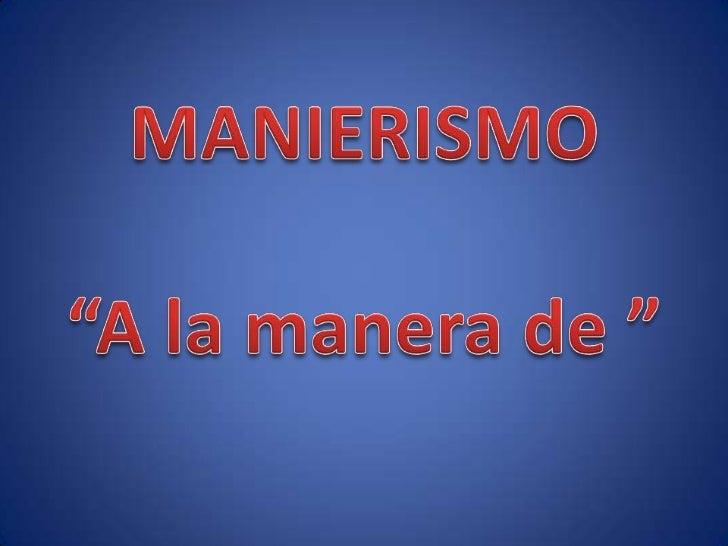 """MANIERISMO<br />""""A la manera de """"<br />"""