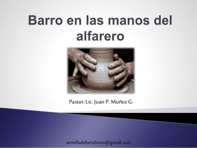 Pastor: Lic. Juan P. Muñoz G.  semilladebendicion@gmail.com