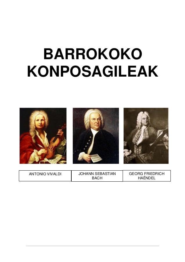 BARROKOKO KONPOSAGILEAK ANTONIO VIVALDI JOHANN SEBASTIAN BACH GEORG FRIEDRICH HAËNDEL