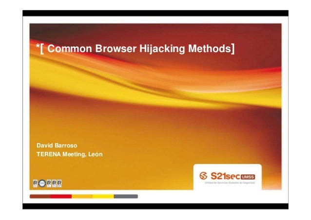 *[ Common Browser Hijacking Methods]David BarrosoTERENA Meeting, León
