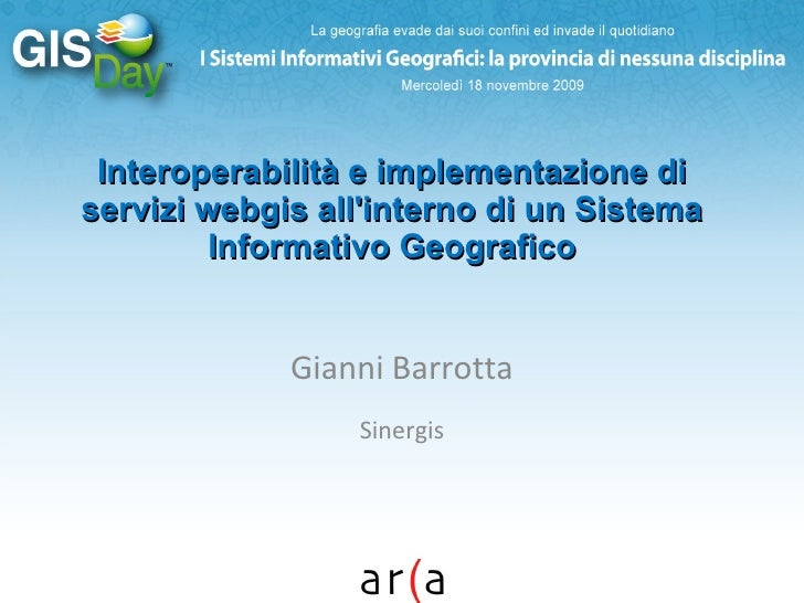Interoperabilità e implementazione di servizi webgis all'interno di un Sistema Informativo Geografico Gianni Barrotta Sine...