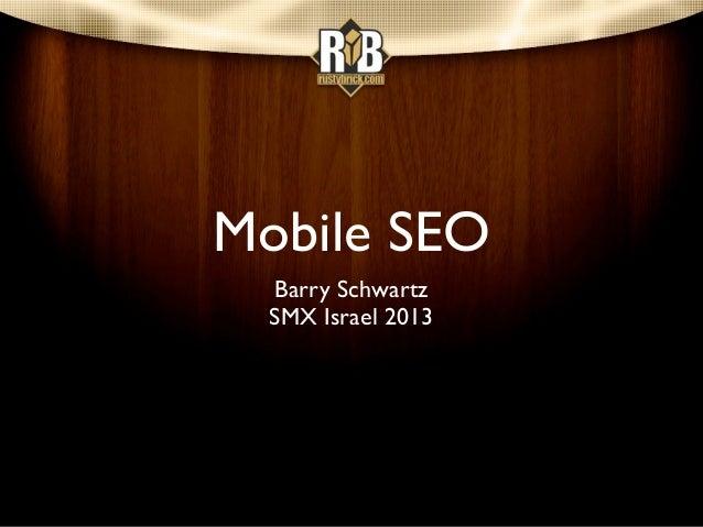 Mobile SEO  Barry Schwartz  SMX Israel 2013