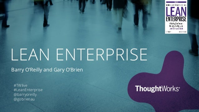 Opening Keynote: Lean Enterprise | Barry O'Reilly, Author, Lean Enterprise | Garry O'Brien, Principal Consultant, ThoughtWorks