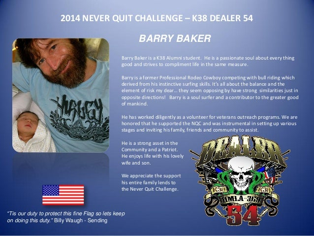 2014 NEVER QUIT CHALLENGE – K38 DEALER 54  BARRY BAKER  Barry Baker is a K38 Alumni student. He is a passionate soul about...