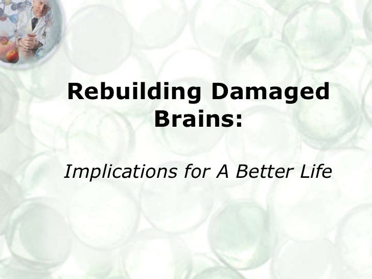 Rebuilding Damaged Brains: Implications for A Better Life