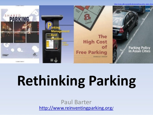 Rethinking Parking Paul Barter http://www.reinventingparking.org/ http://www.adb.org/publications/parking-policy-asian-cit...