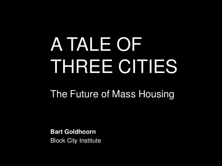 A TALE OFTHREE CITIESThe Future of Mass HousingBart GoldhoornBlock City Institute