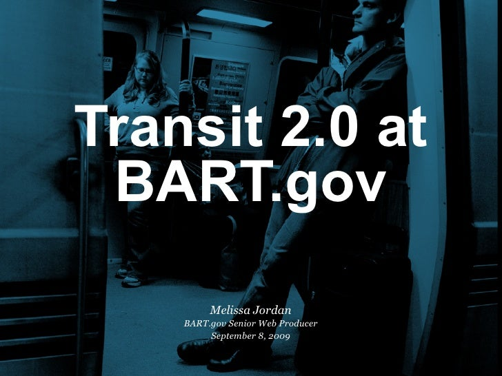 Transit 2.0 at  BART.gov          Melissa Jordan     BART.gov Senior Web Producer          September 8, 2009