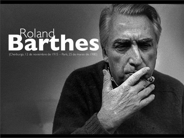 Roland  Barthes (Cherburgo, 12 de noviembre de 1915 – París, 25 de marzo de 1980)